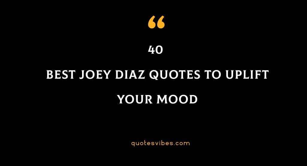 40 Best Joey Diaz Quotes To Uplift Your Mood