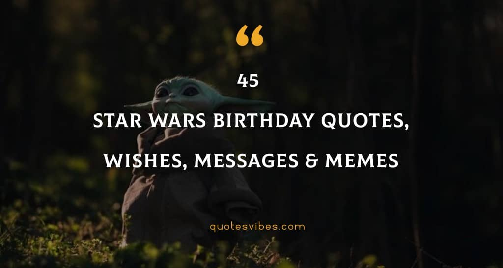 45 Star Wars Birthday Quotes, Wishes, Messages & Memes