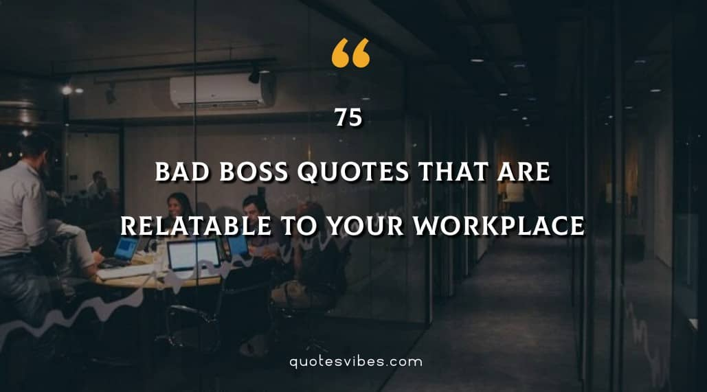 75 Bad Boss Quotes That Are Relatable To Your Workplace