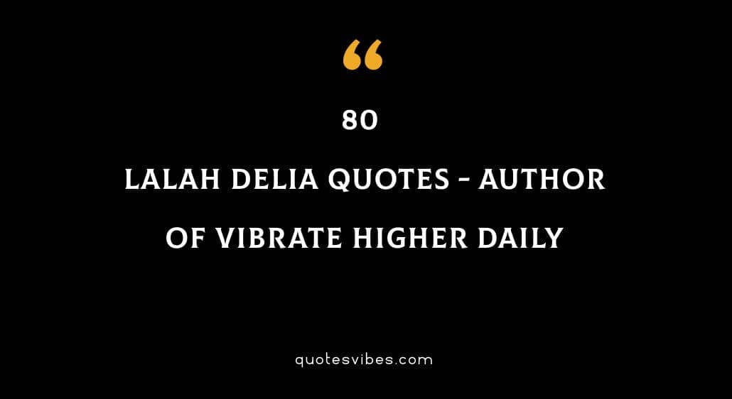 80 Lalah Delia Quotes - Author Of Vibrate Higher Daily
