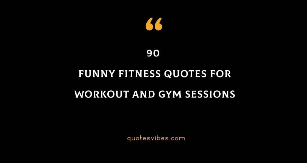 90 Funny Fitness Quotes For Workout And Gym Sessions