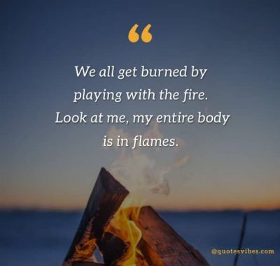 Beautiful Playing With Fire Quotes
