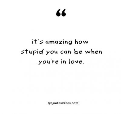 Feeling Stupid Love Quotes