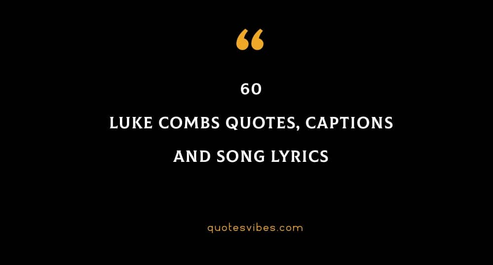 Top 60 Luke Combs Quotes, Captions And Song Lyrics