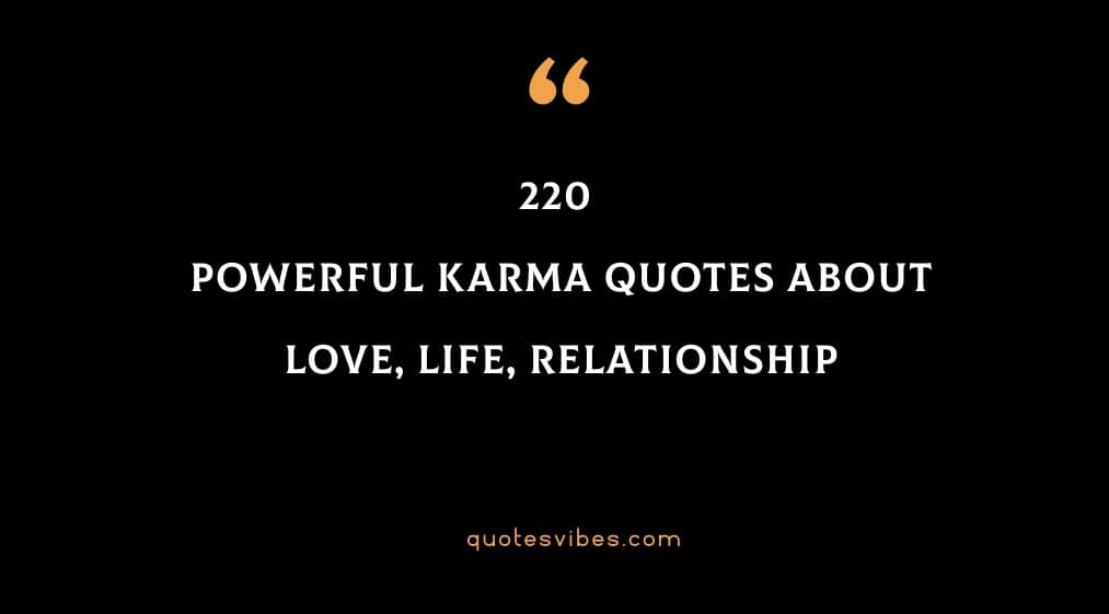 220 Powerful Karma Quotes About Love, Life, Relationship