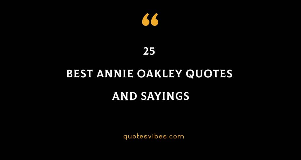 25 Best Annie Oakley Quotes And Sayings