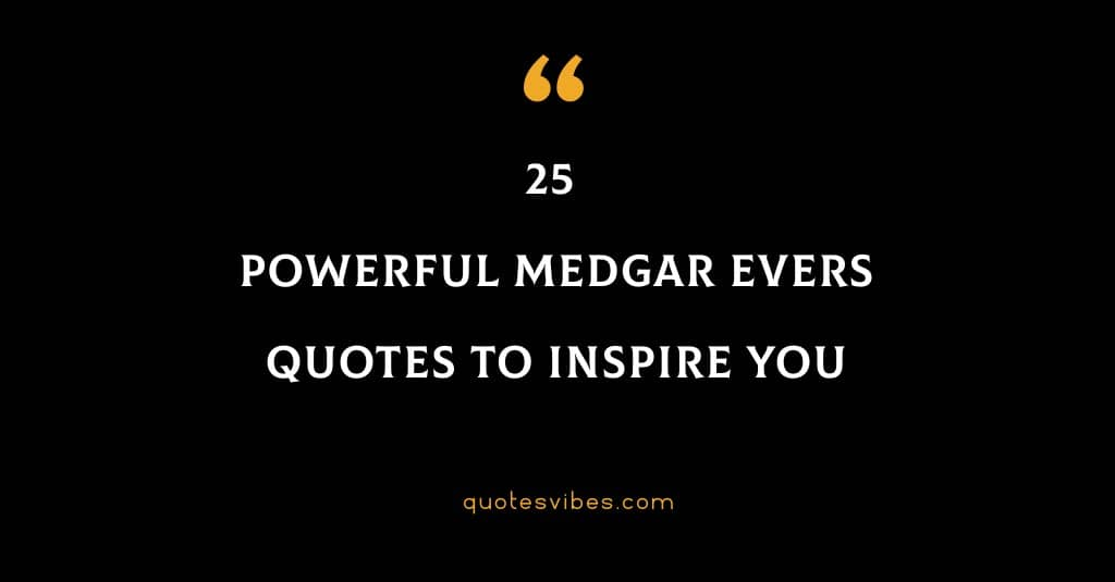 25 Powerful Medgar Evers Quotes To Inspire You