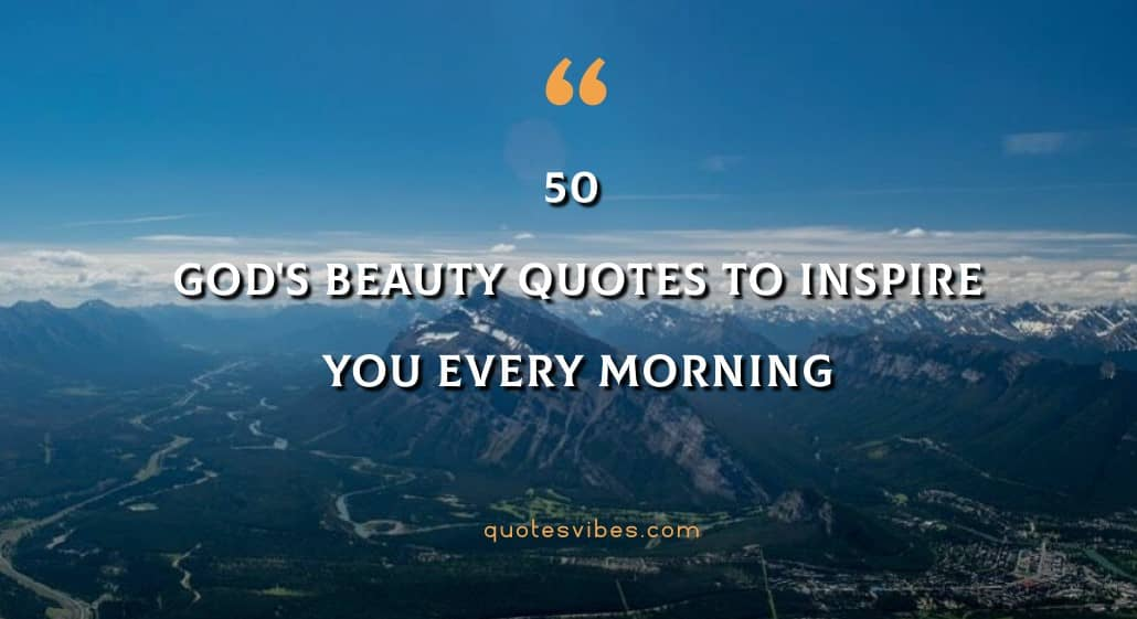 50 God's Beauty Quotes To Inspire You Every Morning