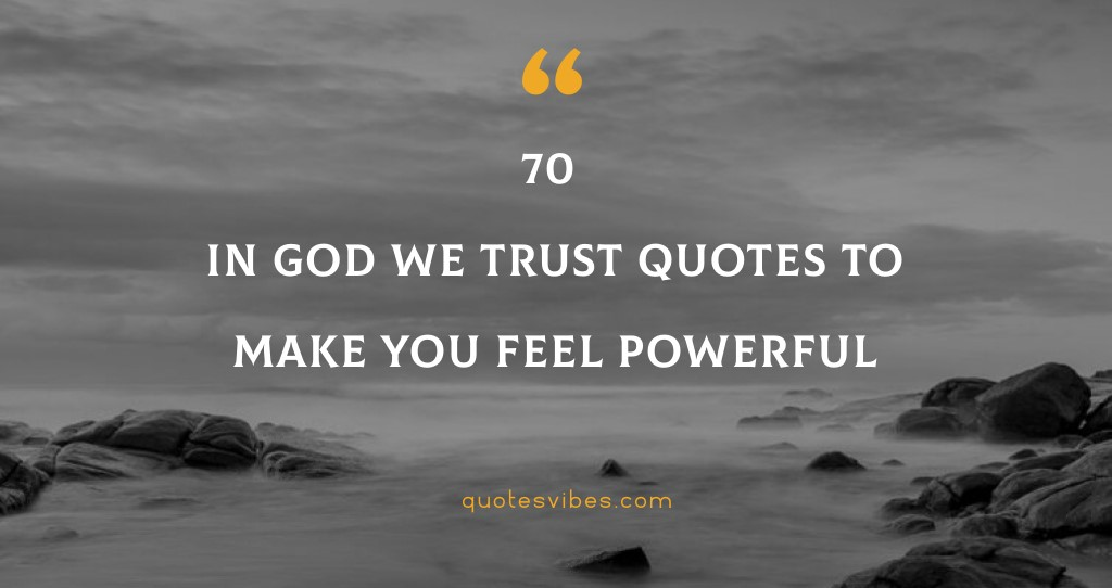 70 In God We Trust Quotes And Sayings