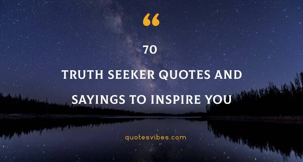 70 Truth Seeker Quotes And Sayings