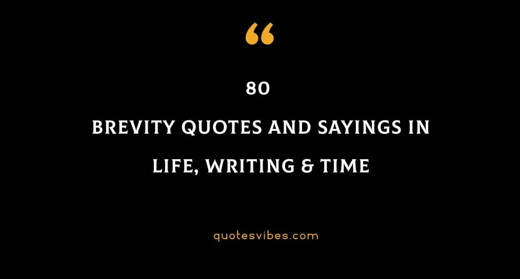 80 Brevity Quotes And Sayings In Life, Writing & Time