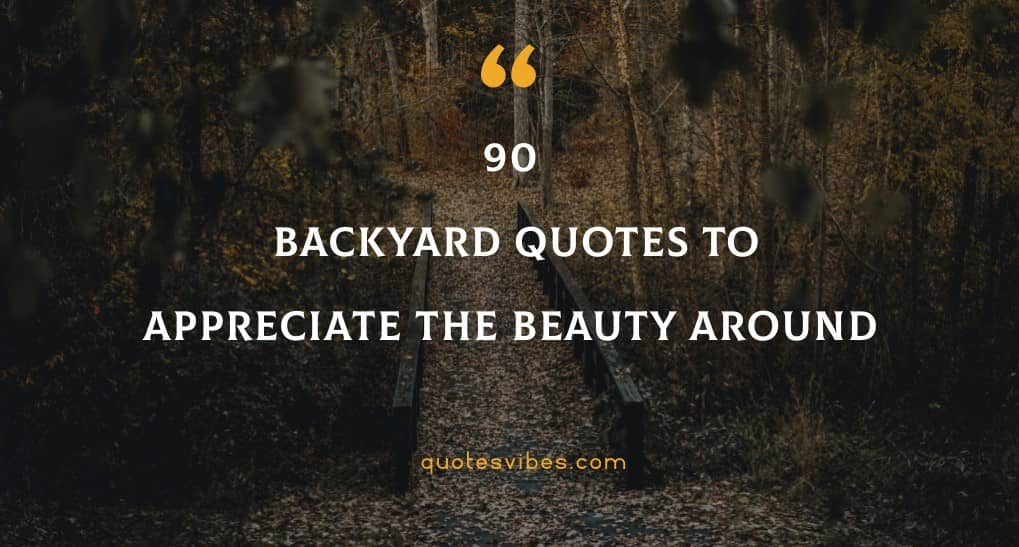 90 Backyard Quotes Sayings Images