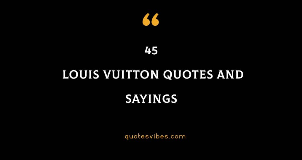 Top 45 Louis Vuitton Quotes And Sayings