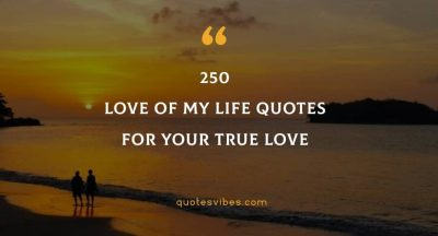 250 Love Of My Life Quotes For Your True Love