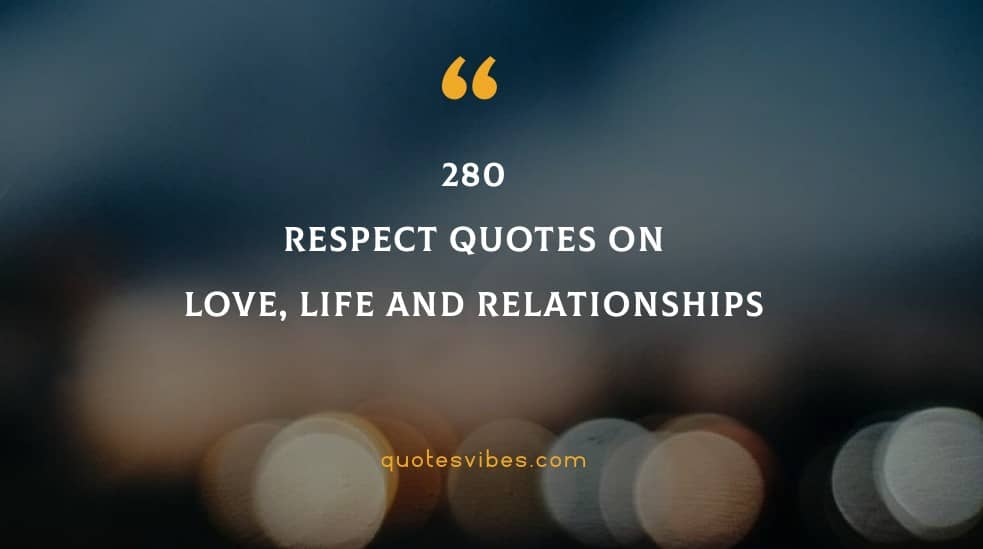 280 Respect Quotes On Love, Life Relationships 2021