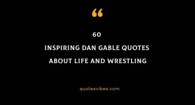 60 Inspiring Dan Gable Quotes About Life And Wrestling