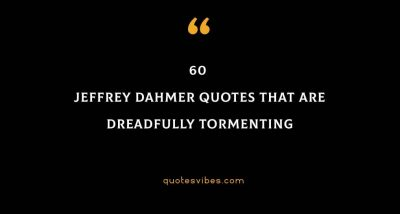 60 Jeffrey Dahmer Quotes That Are Dreadfully Tormenting