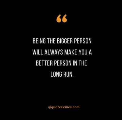 Being The Bigger Person Quotes Images