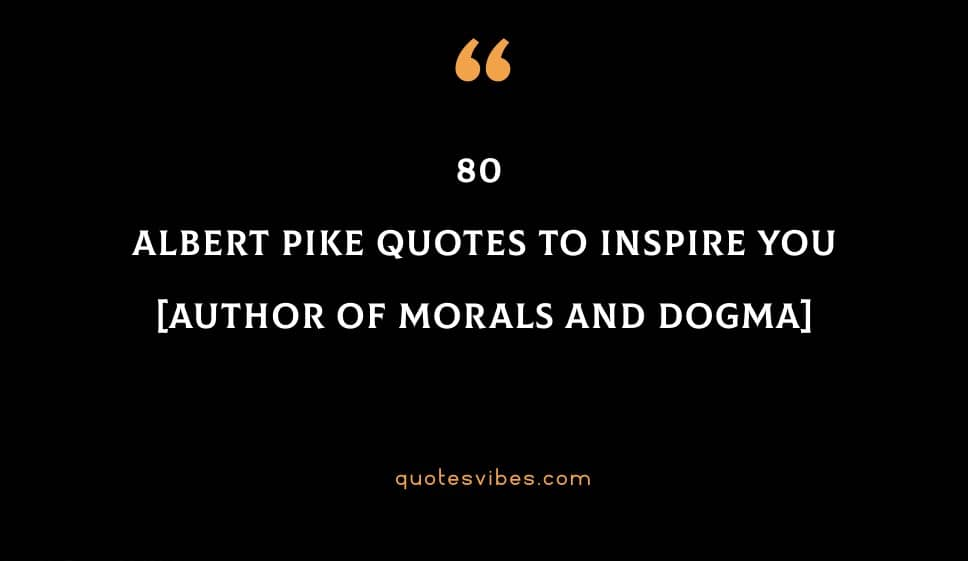 Best Albert Pike Quotes To Inspire You