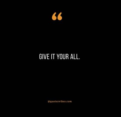 Give It Your All Quotes