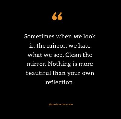 Sometimes You Have To Look In The Mirror Quotes