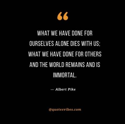 What we do for ourselves dies with us quotes