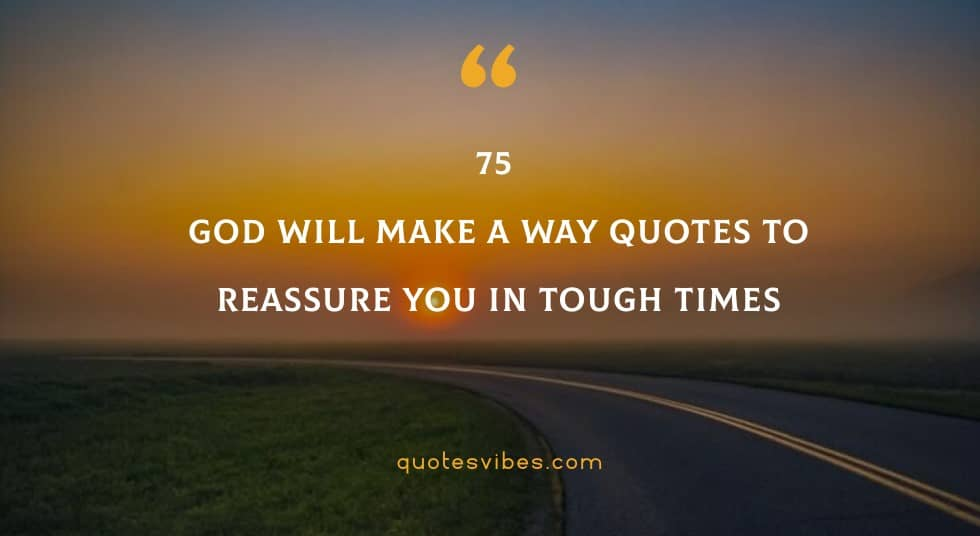 75 God Will Make A Way Quotes To Reassure You In Tough Times