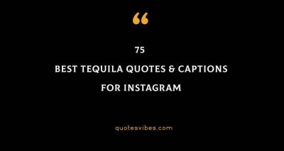 75 Best Tequila Quotes & Captions For Instagram